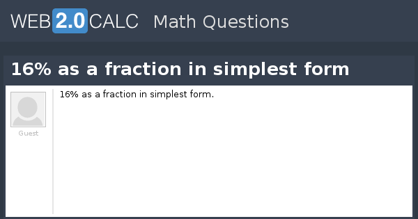 View question - 16% as a fraction in simplest form