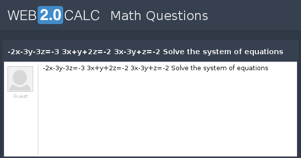 View Question 2x 3y 3z 3 3xy2z 2 3x 3yz 2 Solve The System