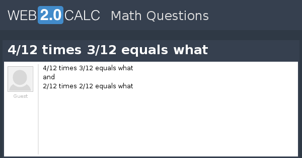 View Question 4 12 Times 3 12 Equals What