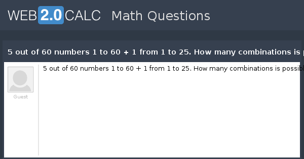 View question - 5 out of 60 numbers 1 to 60 + 1 from 1 to 25  How