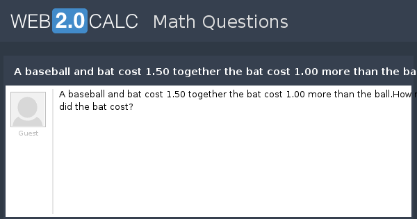 View Question A Baseball And Bat Cost 1 50 Together The 00 More Than Ball How Much Did