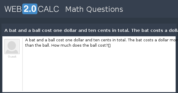 View Question A Bat And Ball Cost One Dollar Ten Cents In Total The Costs More Than How Much Does