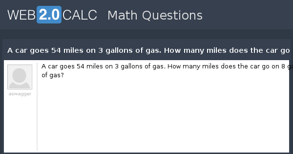 View Question A Car Goes 54 Miles On 3 Gallons Of Gas How Many Does The Go 8