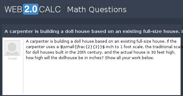View Question A Carpenter Is Building A Doll House Based On An