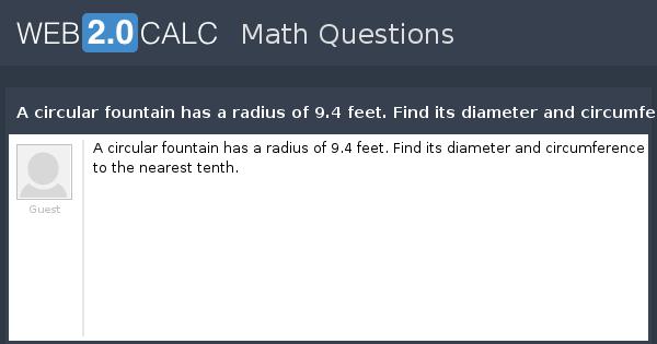view question a circular fountain has a radius of 9 4 feet find