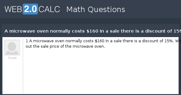View Question A Microwave Oven Normally Costs 160 In There Is Of 15 Work Out The Price