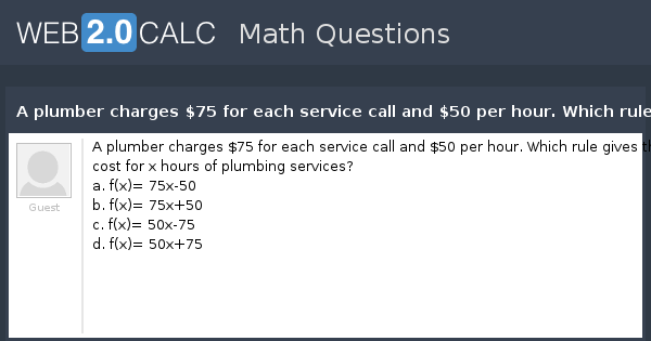 View Question A Plumber Charges 75 For Each Service