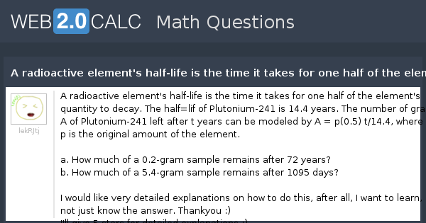 View question - A radioactive element's half-life is the time it ...
