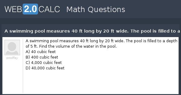 View question a swimming pool measures 40 ft long by 20 - How to calculate swimming pool volume ...