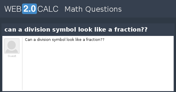 View Question Can A Division Symbol Look Like A Fraction