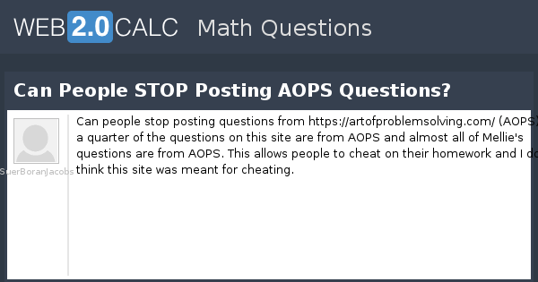 View question - Can People STOP Posting AOPS Questions?