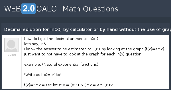 View question - Decimal solution for ln(x), by calculator or