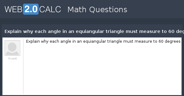view question explain why each angle in an equiangular triangle must measure to 60 degrees