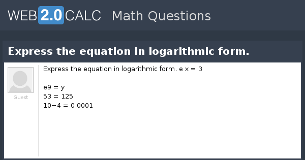 View question - Express the equation in logarithmic form.