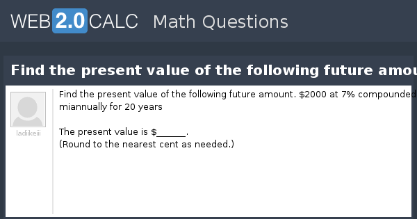 pv value in a seal questions and answers Pv = $91889 the $1,000 face value efg bond has a coupon of 10% (paid semi-annually), matures in 4 years, and has current price of $1,140 what is the efg bond's yield to maturity.