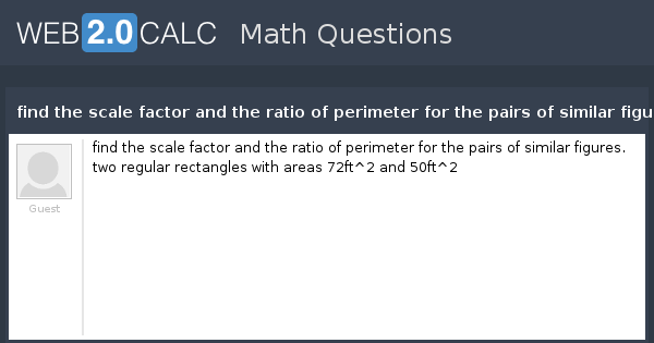 View question find the scale factor and the ratio of perimeter view question find the scale factor and the ratio of perimeter for the pairs of similar figures two regular rectangles with areas 72ft2 and 50ft2 ccuart Images