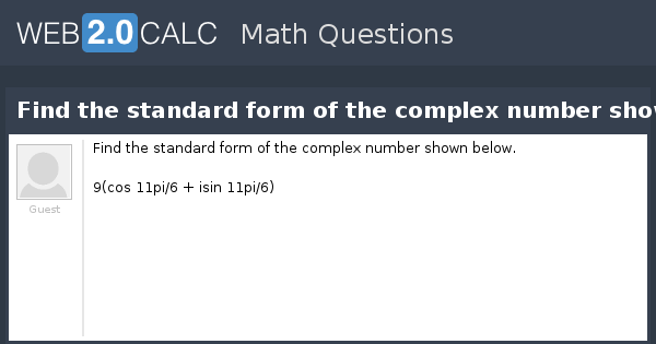 View Question Find The Standard Form Of The Complex Number Shown