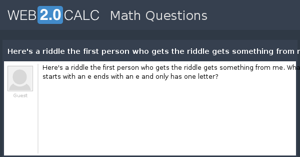 View question - Here's a riddle the first person who gets