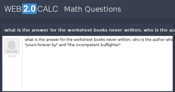 View Question What Is The Answer For Worksheet Books Never. View Question What Is The Answer For Worksheet Books Never Written Who Author Wrote Yours Forever By And Inpetent Bull Hter. Worksheet. Books Never Written Math Worksheet Answers At Clickcart.co