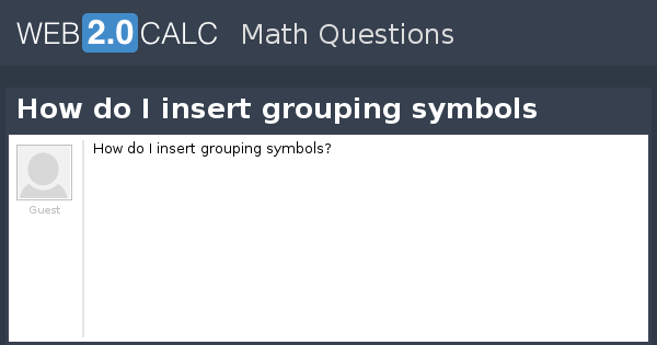 View Question How Do I Insert Grouping Symbols