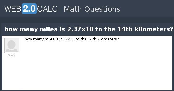 How Many Miles From >> View Question How Many Miles Is 2 37x10 To The 14th