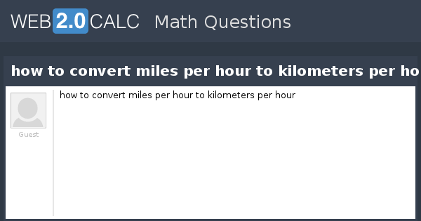 View Question How To Convert Miles Per Hour To Kilometers Per Hour