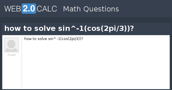 View Question How To Solve Sin 1 Cos 2pi 3