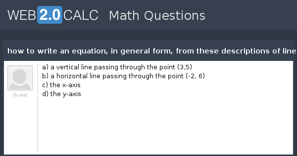 view question how to write an equation in general form from these descriptions of lines
