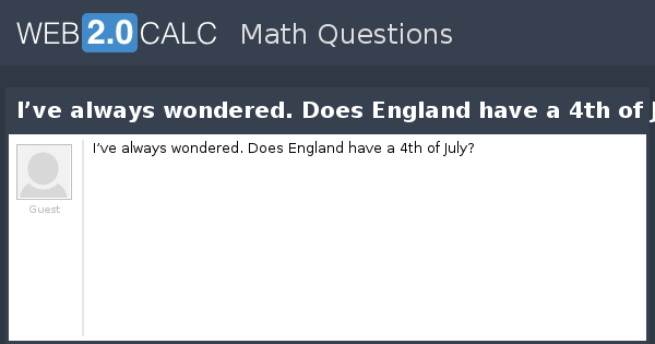 View Question Ive Always Wondered Does England Have A 4th Of July