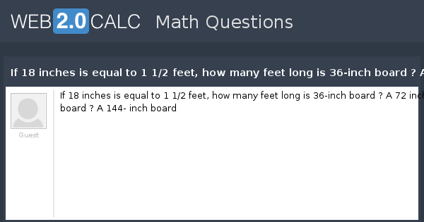View Question If 18 Inches Is Equal To 1 1 2 Feet How Many Feet Long Is 36 Inch Board A 72 Inch Board A 144 Inch Board