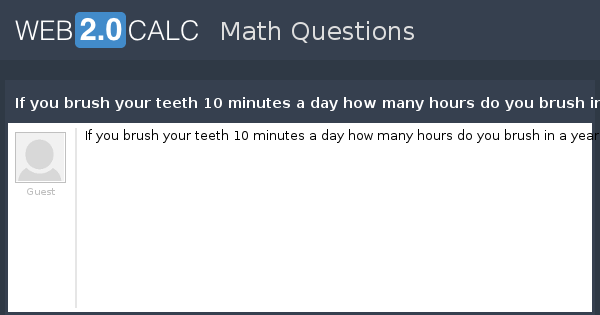 View Question If You Brush Your Teeth 10 Minutes A Day How Many Hours Do You Brush In A Year