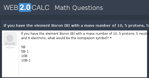 View Question If You Have The Element Boron B With A Mass Number
