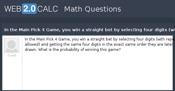 View question - In the Main Pick 4 Game, you win a straight