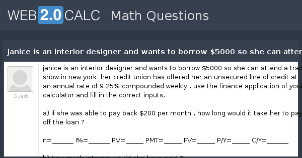 View Question   Janice Is An Interior Designer And Wants To Borrow $5000 So  She Can Attend A Trade Show In New York. Her Credit Union Has Offered Her  An ...