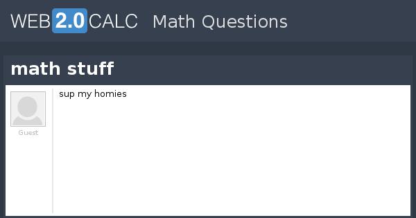 view question math stuff