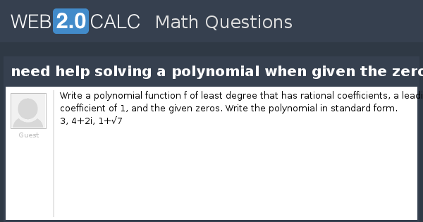 View Question Need Help Solving A Polynomial When Given The Zeroes