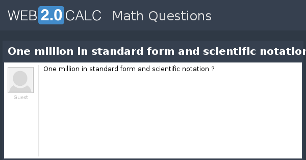 View Question One Million In Standard Form And Scientific Notation