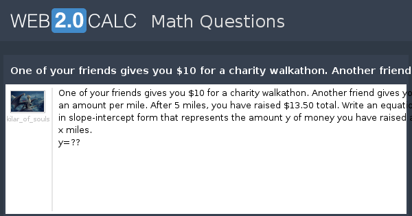 View Question One Of Your Friends Gives You 10 For A Charity Walkathon Another Friend An Amount Per Mile After 5 Miles Have Raised