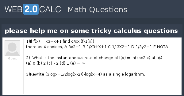 View question - please help me on some tricky calculus questions