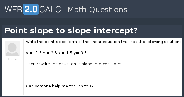 View Question Point Slope To Slope Intercept