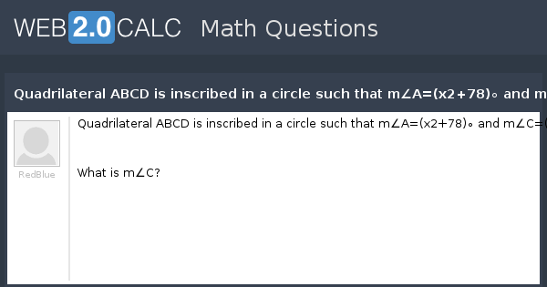 View question quadrilateral abcd is inscribed in a circle such view question quadrilateral abcd is inscribed in a circle such that max278 and mc10x46 ccuart