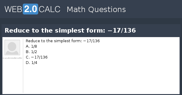 simplest form questions  View question - Reduce to the simplest form: −12/12