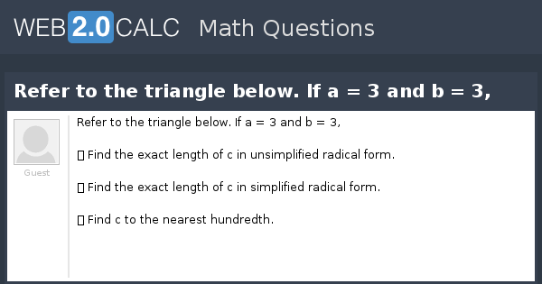 View question - Refer to the triangle below. If a = 3 and b = 3,
