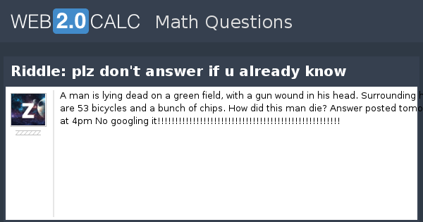 View question - Riddle: plz don't answer if u already know