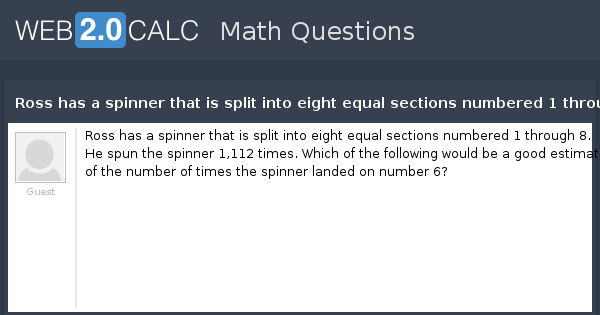 view question ross has a spinner that is split into eight equal