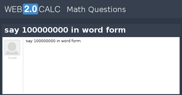 View question - say 100000000 in word form