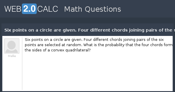 View question - Six points on a circle are given. Four different ...
