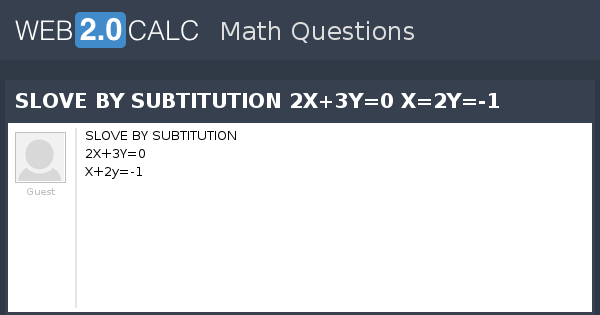 View question - SLOVE BY SUBTITUTION 2X+3Y=0 X=2Y=-1