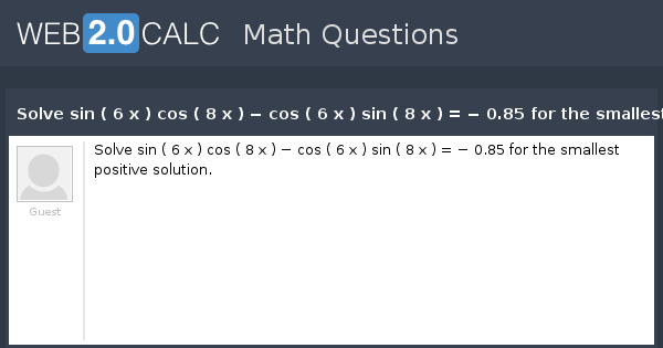 View question - Solve sin ( 6 x ) cos ( 8 x ) − cos ( 6 x ) sin ( 8