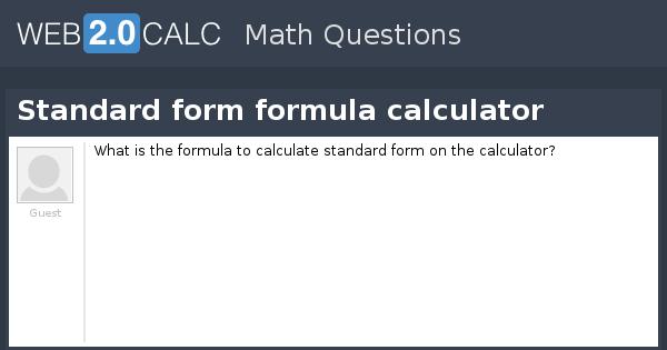 View Question Standard Form Formula Calculator